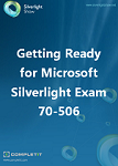 Getting Ready for Microsoft Silverlight Exam 70-506: Ebook